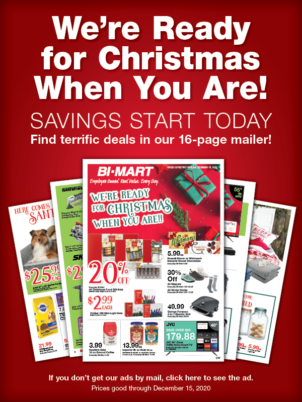 We're ready for Christmas when you are! Find terrific deals in our 16-pg. mailer!