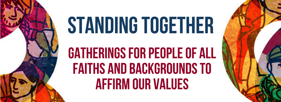 Standing Together: Gatherings for people of all faiths and backgrounds to affirm our values