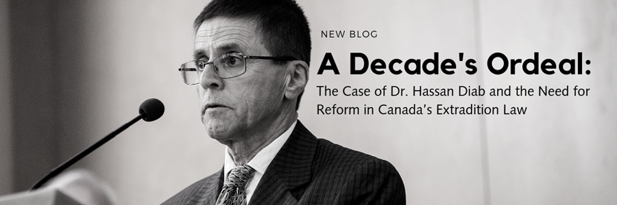 New Blog - A Decade's Ordeal: The case of Dr. Hassan Diab and the need for reform in Canada's extradition law
